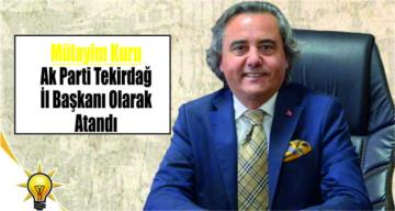 Mülahim Kuru Tekirdağ Ak Parti İl Başkanı Olarak Atandı