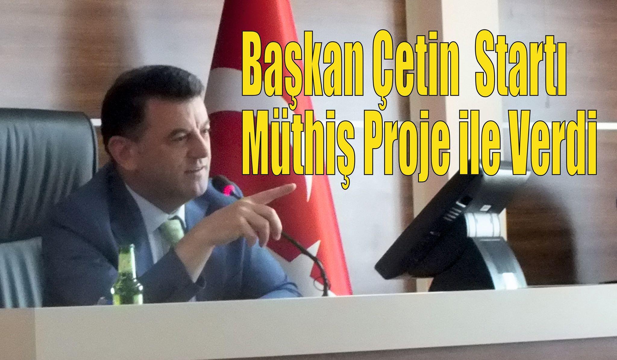Başkan Çetin'den Müthiş Proje