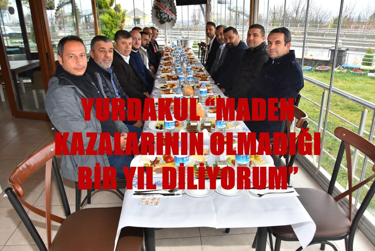 """YURDAKUL """"MADEN KAZALARININ OLMADIĞI BİR YIL DİLİYORUM"""""""