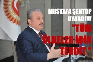 """MUSTAFA ŞENTOP UYARDI """"TÜM ÜLKELER İÇİN TEHDİT"""""""